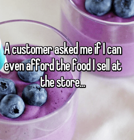 Food - ed me iflcan even afFord the Food I sell at the store. A customer ask