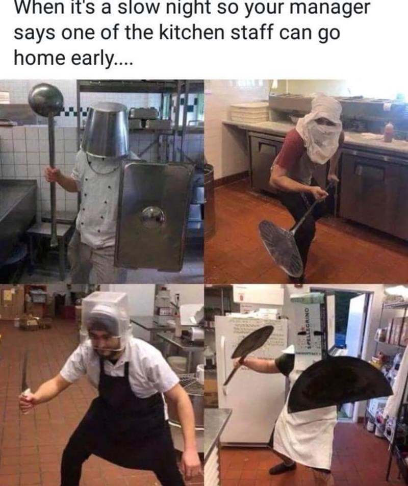"Caption that reads, ""When it's a slow night so your manager says one of the kitchen staff can go home early"" above pics of four guys battling to be let home early"