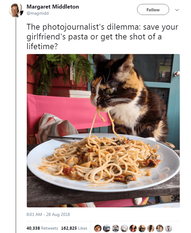 Food - Margaret Middleton Follow @magmidd The photojournalist's dilemma: save your girlfriend's pasta or get the shot of a lifetime? 8:01 AM - 28 Aug 2018 40,338 Retweets 162,825 Likes