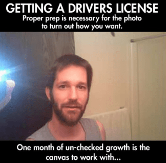 Hair - GETTING A DRIVERS LICENSE Proper prep is necessary for the photo to turn out how you want. One month of un-checked growth is the canvas to work with...