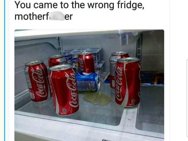 "Caption that reads, ""You came to the wrong fridge, motherf*cker"" above a pic of a spilled can of Pepsi surrounded by a bunch of cans of Coke"