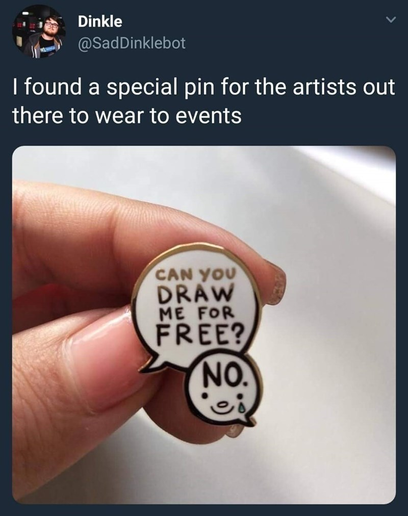 silly meme about artists being asked to work for free with pic of pin depicting conversation between artist and client