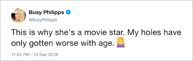 Text - Busy Philipps @BusyPhilipps This is why she's a movie star. My holes have only gotten worse with age. 11:04 PM - 10 Dec 2018