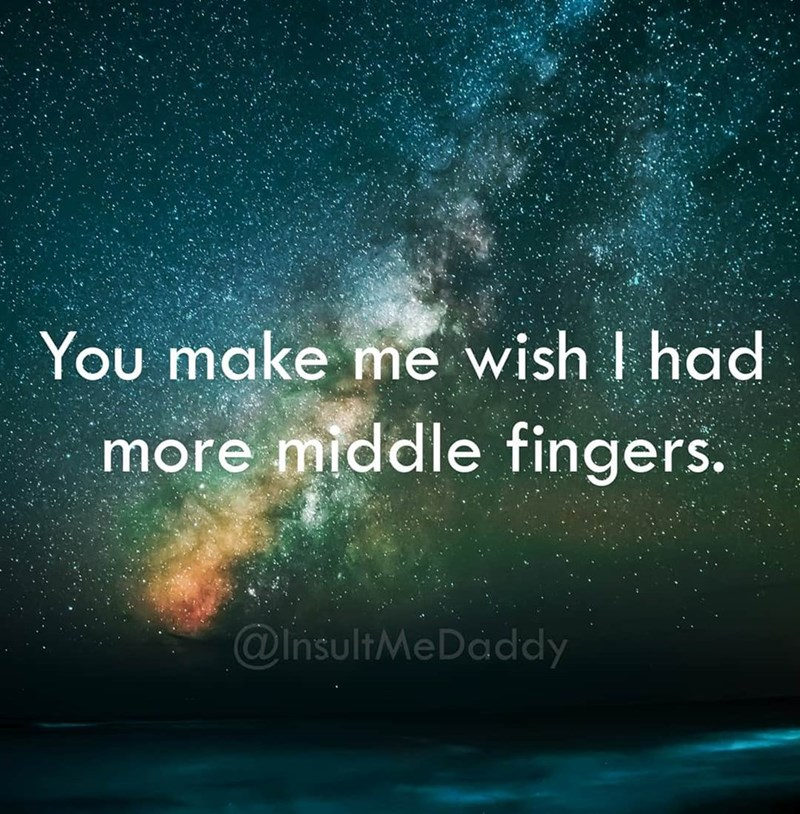 insult about always middle fingering a specific person