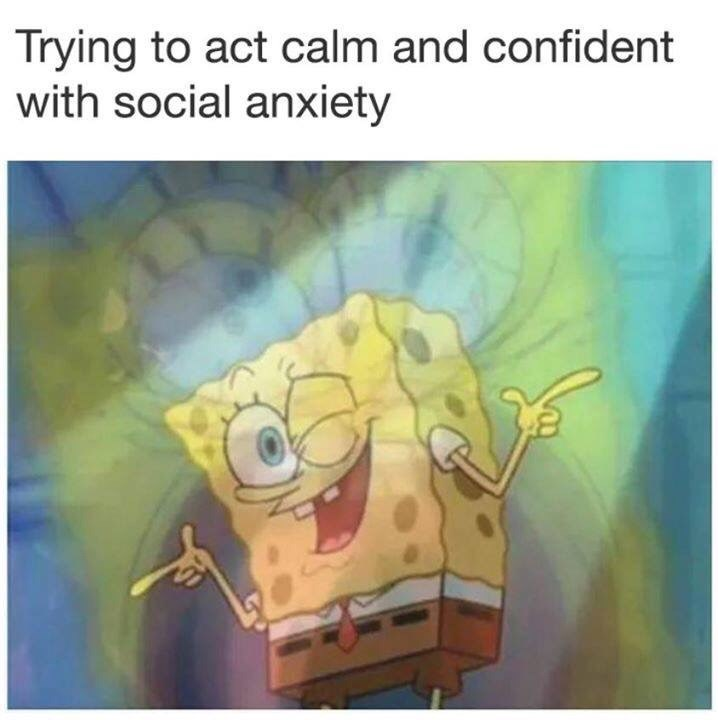 meme about trying to hide your anxiety with picture of Spongebob winking over picture of him screaming