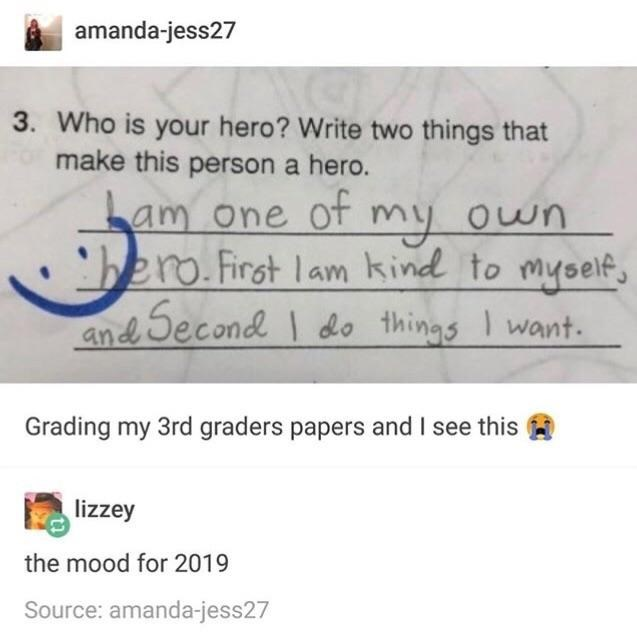 """Pic of a student's assignment where the question reads, """"Who is your hero? Write two things that make this person a hero;"""" student answers, """"I am one of my own hero. First I am kind to myself, and second I do things I want"""""""