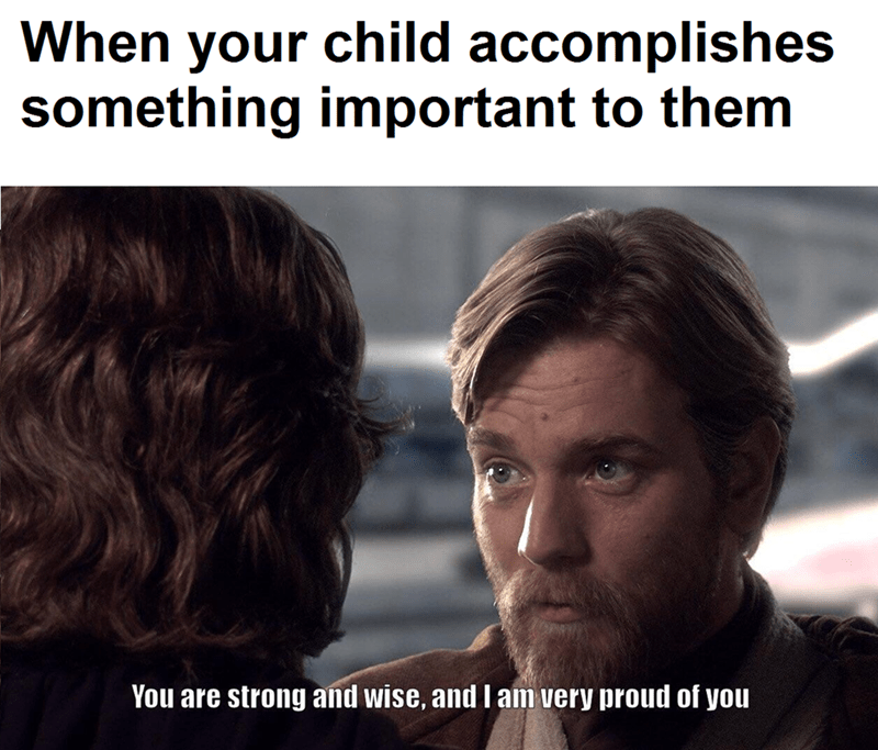 wholesome meme about supporting your child with pic of Obi Wan saying positive words to Anakin