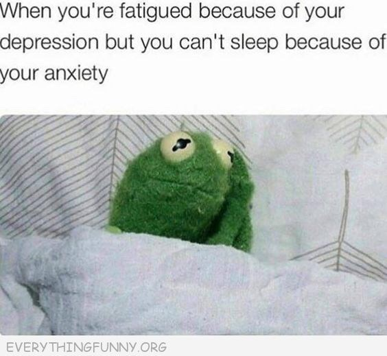 """Caption that reads, """"When you're fatigued because of your depression but you can't sleep because of your anxiety"""" above a pic of Kermit looking sad lying in bed"""