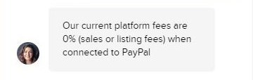 Text - Our current platform fees are 0% (sales or listing fees) when connected to PayPal