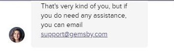 Text - That's very kind of you, but if you do need any assistance, you can email support@gemsby.com