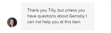 Text - Thank you Tilly, but unless you have questions about Gemsby I can not help you at this tiem