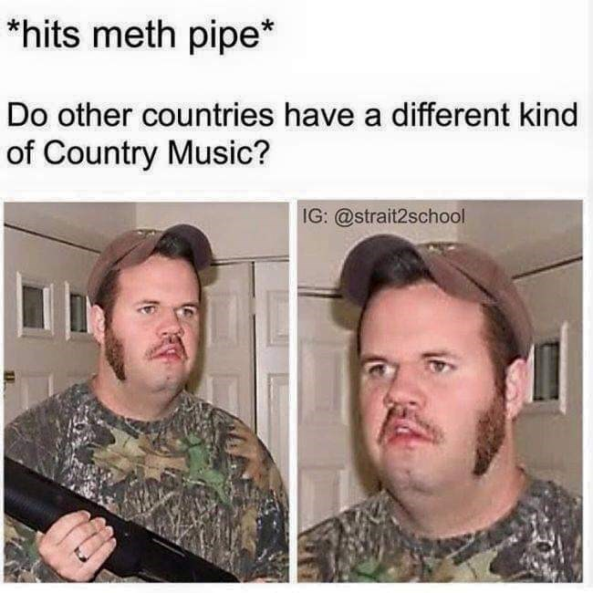 meme about country music outside of the US with pic of redneck looking lost in thought