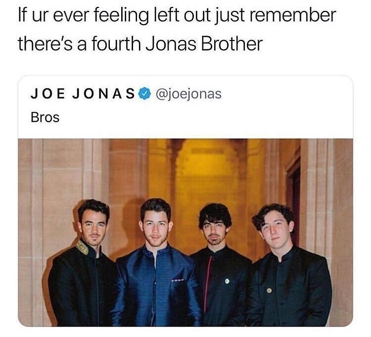 "Caption that reads, ""If you're ever feeling left out just remember there's a fourth Jonas brother"" above a pic of the four Jonas Brothers"