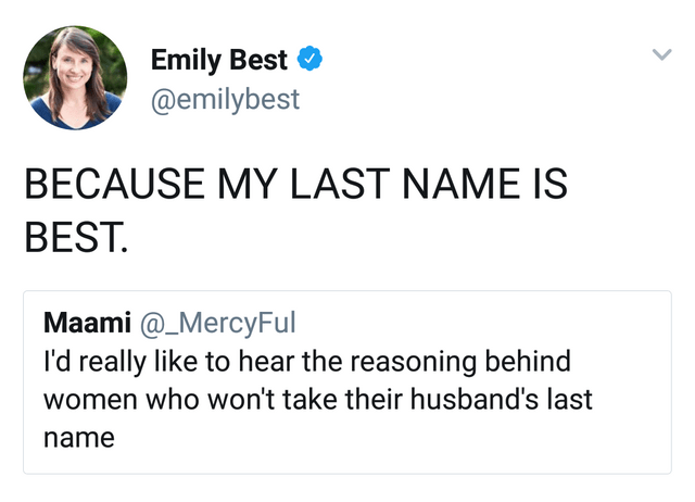 stupid but correct - Text - Emily Best @emilybest BECAUSE MY LAST NAME IS BEST. Maami @_MercyFul I'd really like to hear the reasoning behind women who won't take their husband's last name