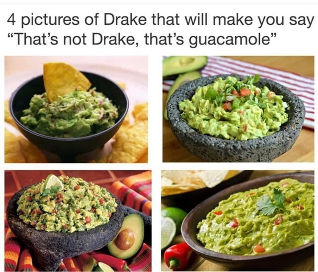 """stupid but correct - Food - 4 pictures of Drake that will make you say """"That's not Drake, that's guacamole"""""""