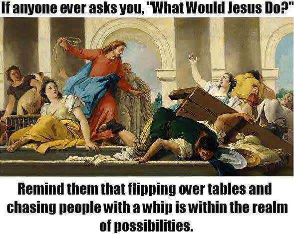 meme about what would Jesus do with classic painting of Jesus whipping people