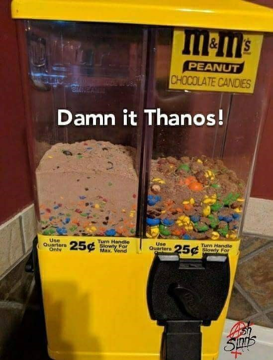 "Caption that reads, ""Damn it Thanos!"" over a pic of a candy dispensary filled with crushed-up MnMs"