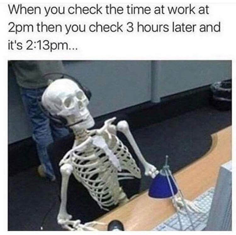 meme about time moving slow at work with pic of skeleton with a headset