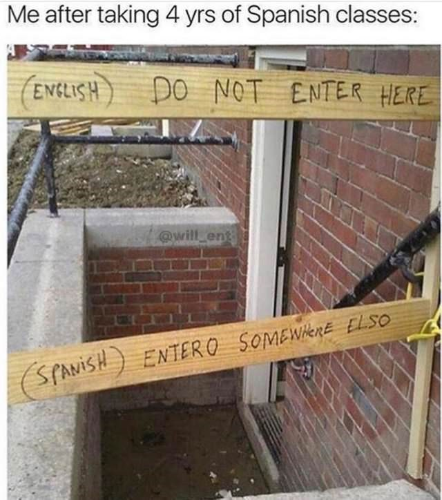 """meme about not knowing Spanish with sign that reads """"Entero Somewhere Elso"""""""