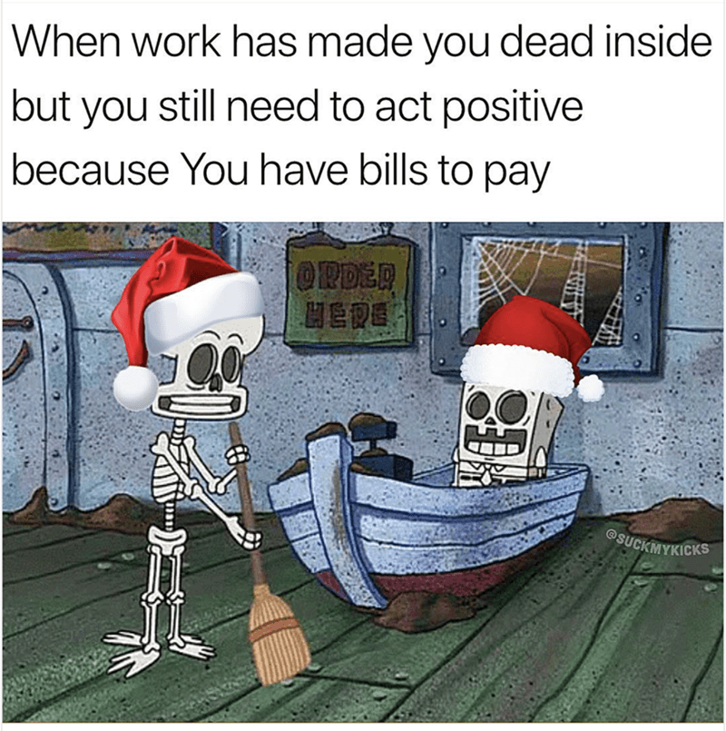 "Caption that reads, ""When work has made you dead inside but you still need to act positive because you have bills to pay"" above a pic of Spongebob and Squidward looking like skeletons while working at The Krusty Krab"