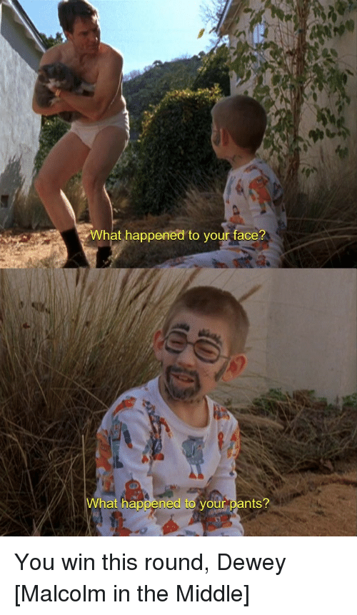 """Still of Hal in his underwear saying to Dewey, """"What happened to your face?"""" Dewey, who has Sharpie all over his face says, """"What happened to your pants?"""""""