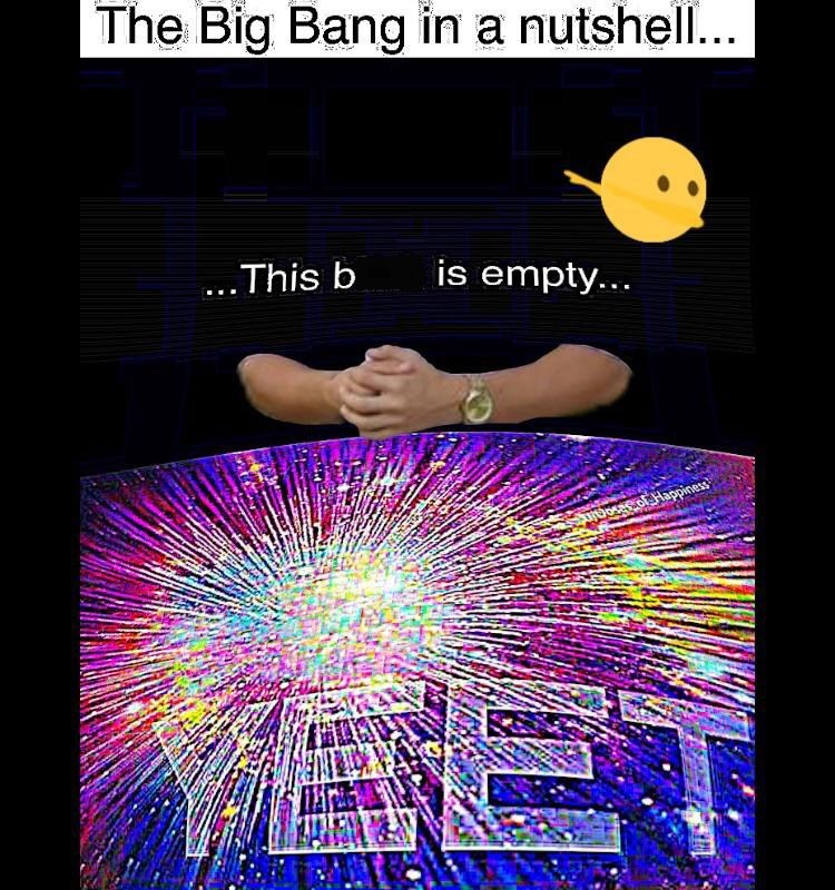 "Caption that reads, ""The Big Bang in a nutshell..."" above a pitch-black image that reads, ""This b is empty"" above an illustration of the Big Bang with the word ""YEET"""