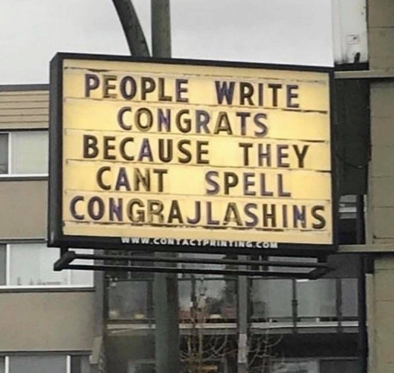 """sign that says the correct spelling of thanks is """"congrajlashins"""""""