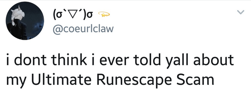 Text - @coeurlclaw i dont think i ever told yall about my Ultimate Runescape Scam