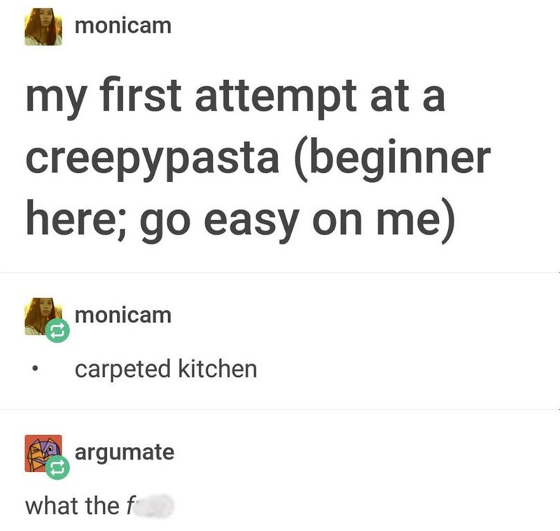 Text - monicam my first attempt at a creepypasta (beginner here; go easy on me) monicam carpeted kitchen argumate what the f