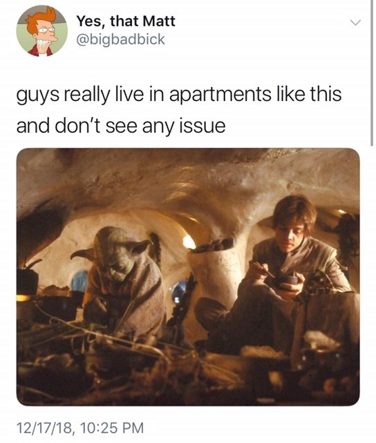 "Yoda from star wars sitting underground and ""guys really live in apartments like this"""