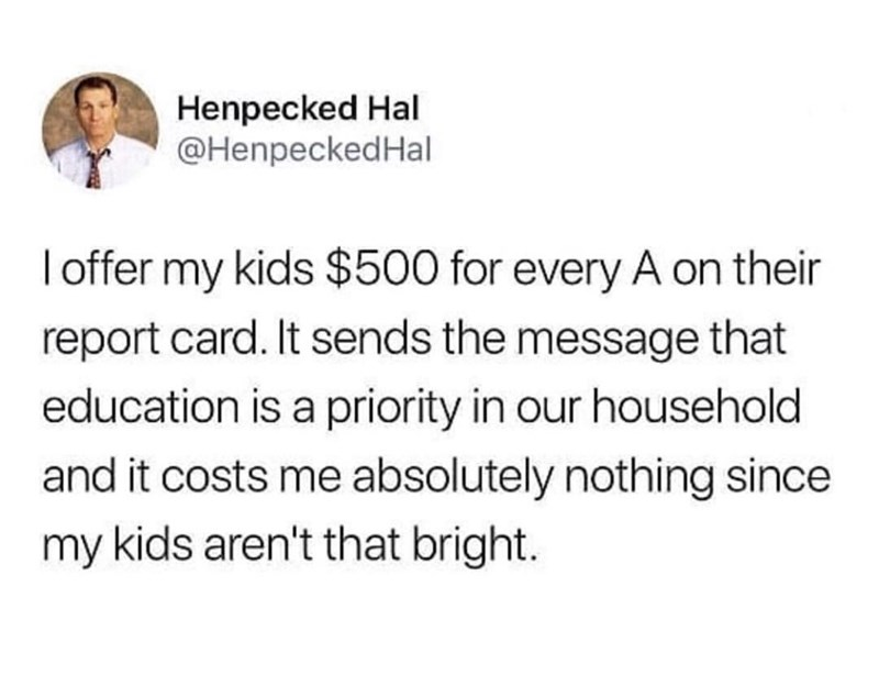 tweet about a dad who offers his kids money if they get A's and they never do