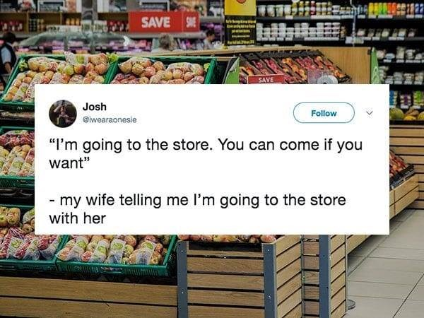 tweet about your wife forcing you to go to the grocery store
