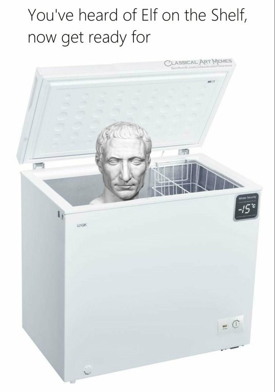 "Caption that reads, ""You've heard of Elf on the Shelf, now get ready for"" above a pic of Julius Caesar in a freezer"