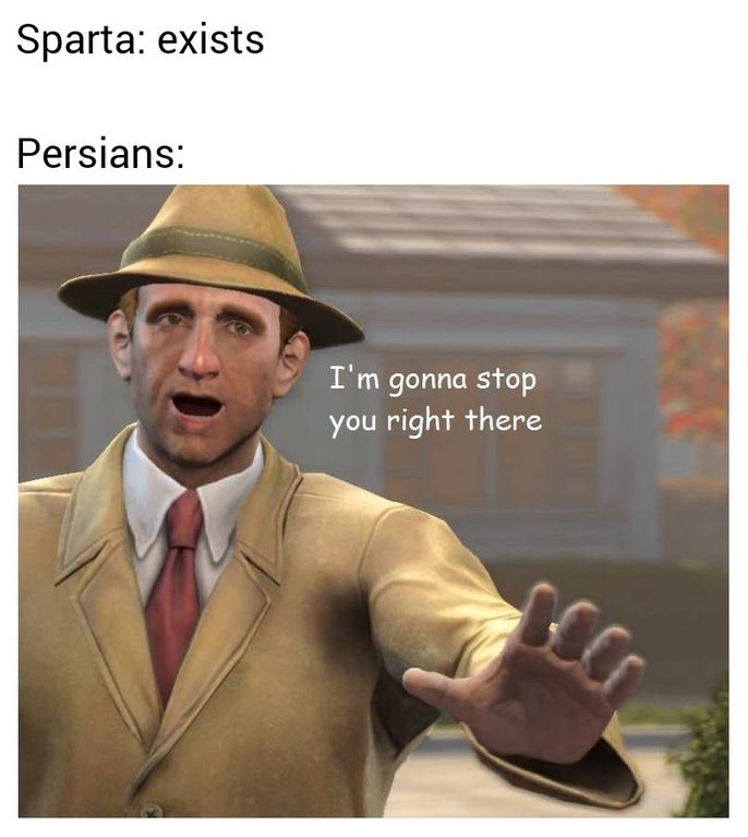 meme about Sparta existing and Persians getting angry about it