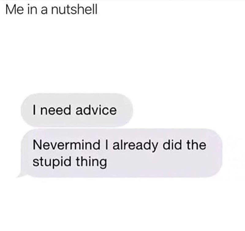 meme about asking for advice but going against it