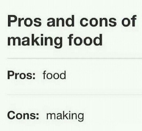 Text - Pros and cons of making food Pros: food Cons: making