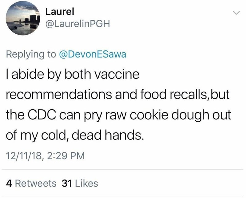 """Tweet that reads, """"I abide by both vaccine recommendations and food recalls, but the CDC can pry raw cookie dough out of my cold, dead hands"""""""