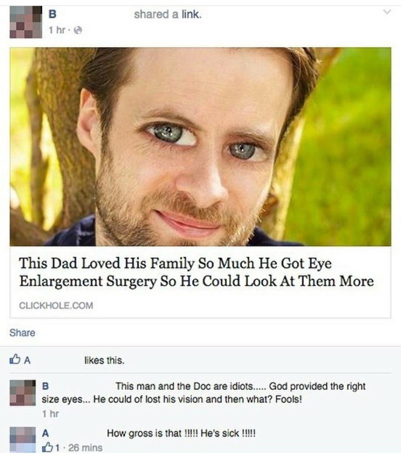 """Clickhole headline that reads, """"This dad loved his family so much he got eye enlargement surgery so he could look at them more;"""" someone comments below, """"This man and the doc are idiots...God provided the right size eyes...he could of lost his vision and then what? Fools!"""""""