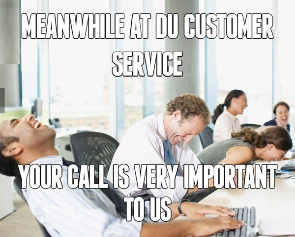 Text - MEANWHILE AT DU CUSTOMER SERVICE YOUR CALL IS VERY IMPORTANT TO US