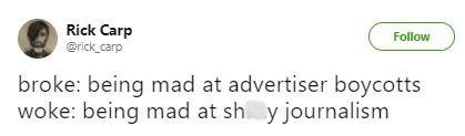 "Tweet that reads, ""Broke: being mad at advertiser boycotts; Woke: being mad at sh*tty journalism"""