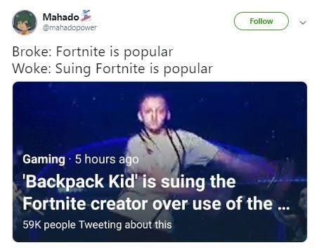 "Tweet that reads, ""Broke: Fortnite is popular; Woke: Suing Fortnite is popular"" above a pic of Backpack Kid doing the Fortnite dance"