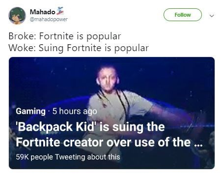 "Tweet that reads, ""Broke: Fortnite is popular; Woke: Suing Fortnite is popular"" above a pic of Backpack Kid doing the Fortnite dance"