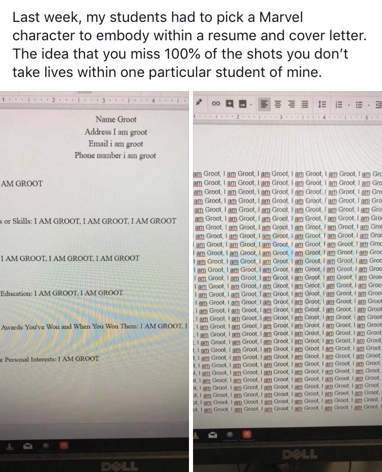 """Caption that reads, """"Last week, my students had to pick a Marvel character to embody within a resume and cover letter. The idea that you miss 100% of the shots you don't take lives within one particular student of mine"""" above a pic of a said student's resume that says """"I am Groot"""" over and over again"""