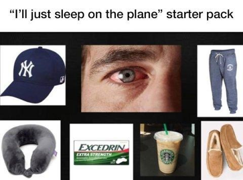 """I'll just sleep on the plane starter pack"""