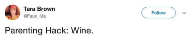 Text - Tara Brown Follow Faux_Ma Parenting Hack: Wine.