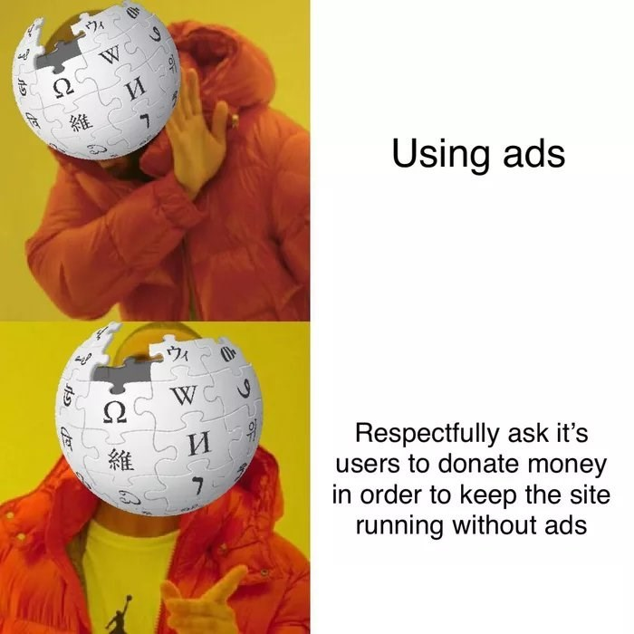 "Drake meme where the top panel represents Wikipedia and ""Using ads"" and the second panel represents Wikipedia and ""Respectfully ask its users to donate money in order to keep the site running without ads"""