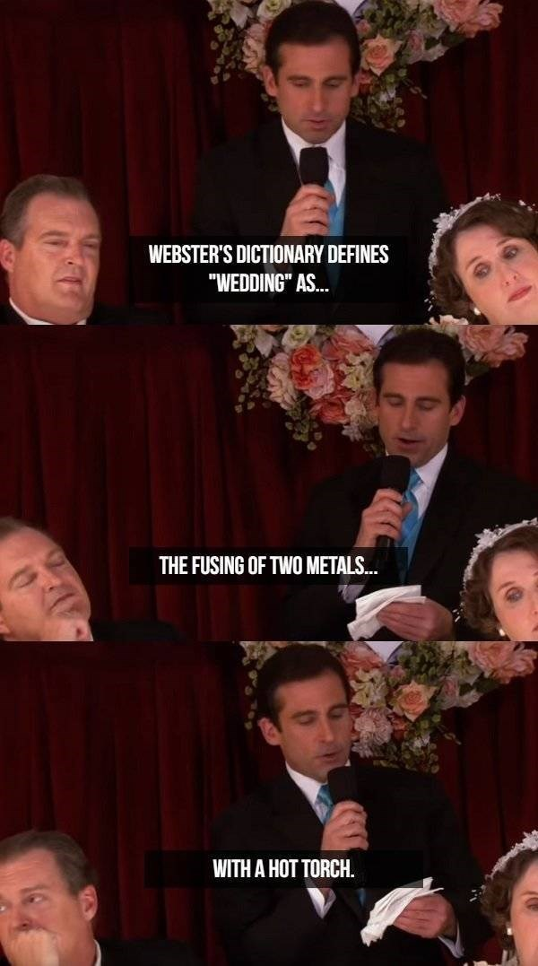 """Event - WEBSTER'S DICTIONARY DEFINES """"WEDDING"""" AS... THE FUSING OF TWO METALS... WITH A HOT TORCH."""