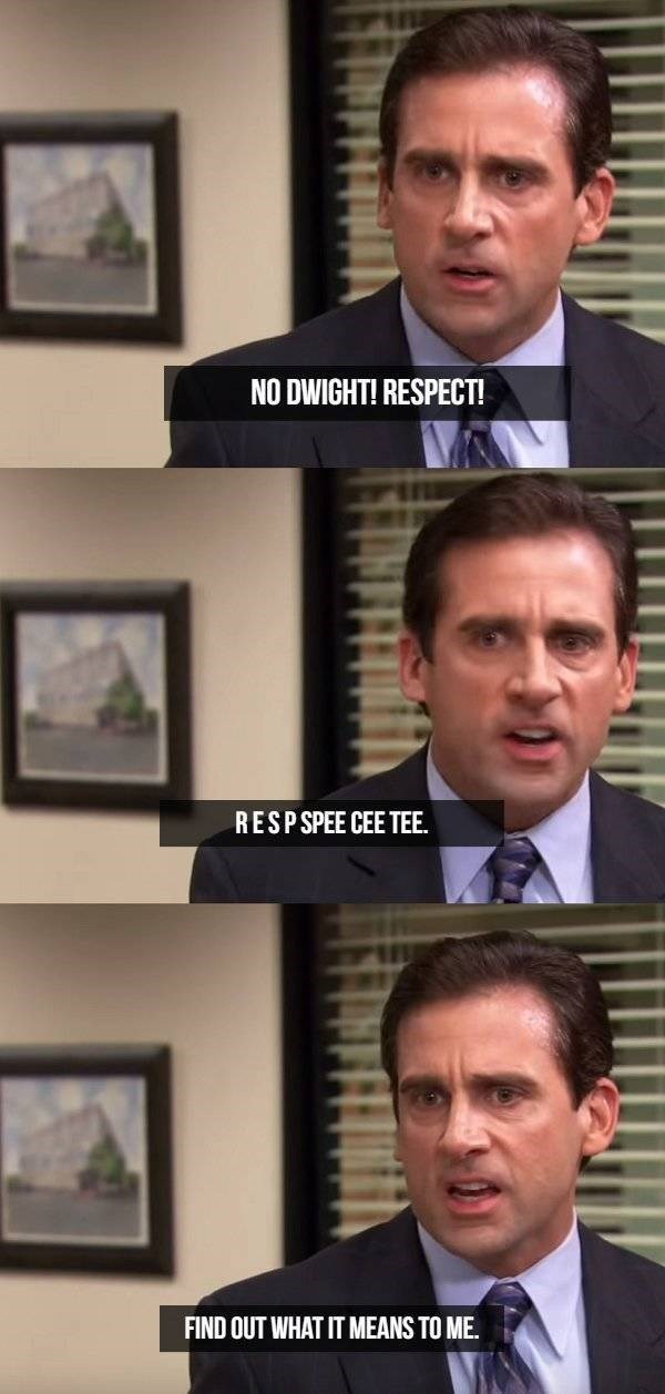 Facial expression - NO DWIGHT! RESPECT! RESPSPEE CEE TEE FIND OUT WHAT IT MEANS TO ME