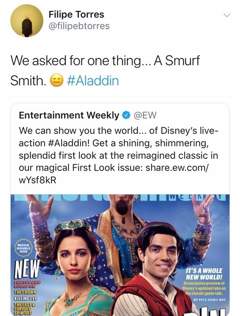 will smith genie meme - Text - Filipe Torres @filipebtorres We asked for one thing... A Smurf Smith #Aladdin Entertainment Weekly @EW We can show you the world... of Disney's live- action #Aladdin! Get a shining, shimmering, splendid first look at the reimagined classic in our magical First Look issue