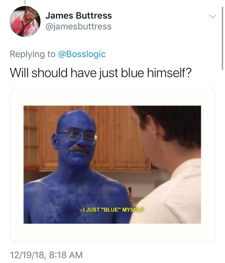 """will smith genie meme - Human - James Buttress @jamesbuttress Replying to @Bosslogic Will should have just blue himself? I JUST """"BLUE"""" MYSELF 12/19/18, 8:18 AM"""